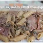 Penne au jambon sec et aux champignons