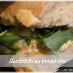 Le sandwich au poulet rôti, fromages et roquette